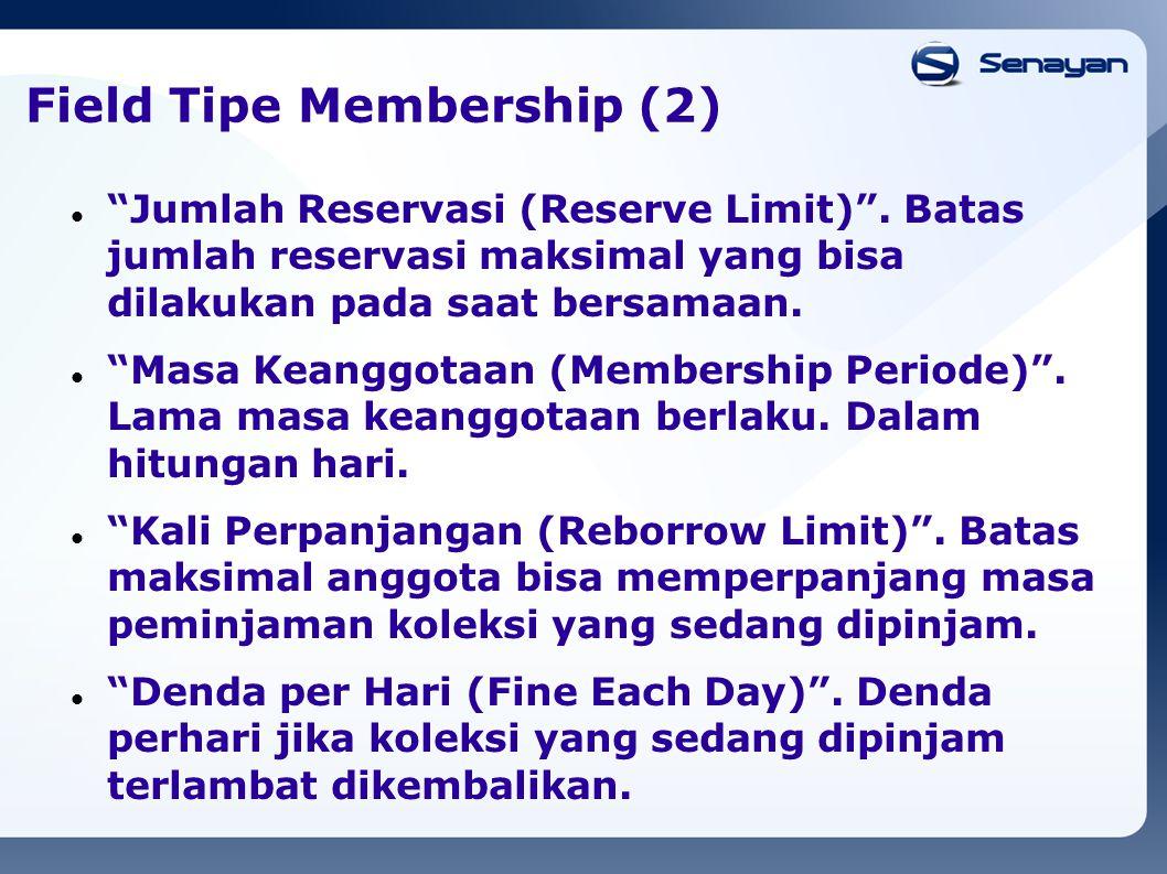 """Field Tipe Membership (2) """"Jumlah Reservasi (Reserve Limit)"""". Batas jumlah reservasi maksimal yang bisa dilakukan pada saat bersamaan. """"Masa Keanggota"""