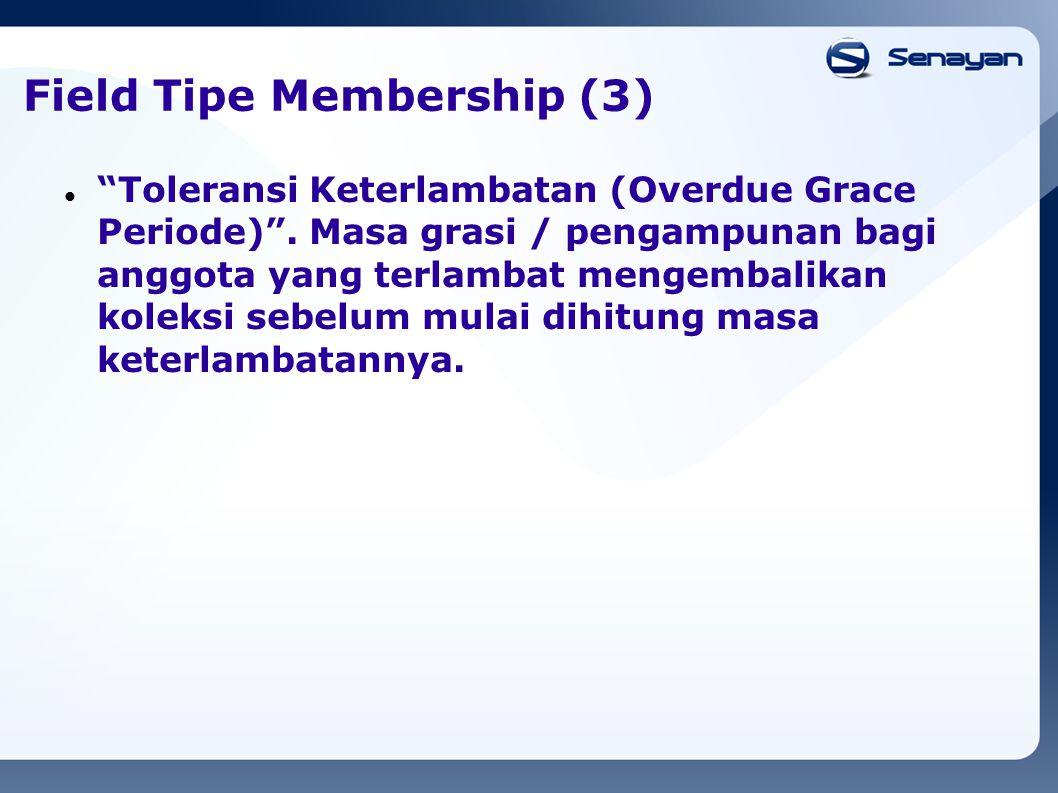 """Field Tipe Membership (3) """"Toleransi Keterlambatan (Overdue Grace Periode)"""". Masa grasi / pengampunan bagi anggota yang terlambat mengembalikan koleks"""