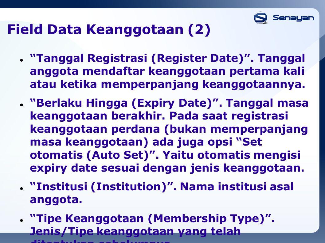 """Field Data Keanggotaan (2) """"Tanggal Registrasi (Register Date)"""". Tanggal anggota mendaftar keanggotaan pertama kali atau ketika memperpanjang keanggot"""