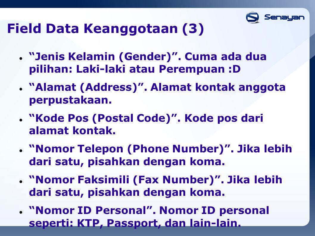 """Field Data Keanggotaan (3) """"Jenis Kelamin (Gender)"""". Cuma ada dua pilihan: Laki-laki atau Perempuan :D """"Alamat (Address)"""". Alamat kontak anggota perpu"""