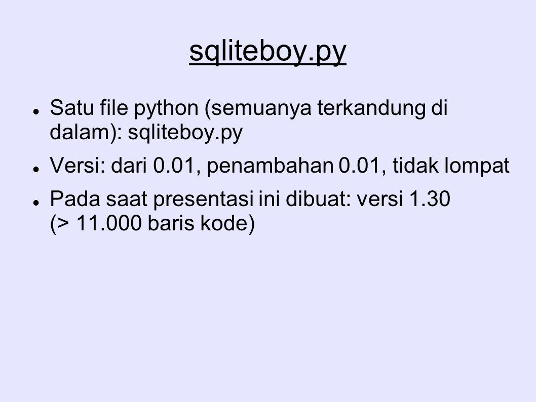 sqliteboy.py Satu file python (semuanya terkandung di dalam): sqliteboy.py Versi: dari 0.01, penambahan 0.01, tidak lompat Pada saat presentasi ini di