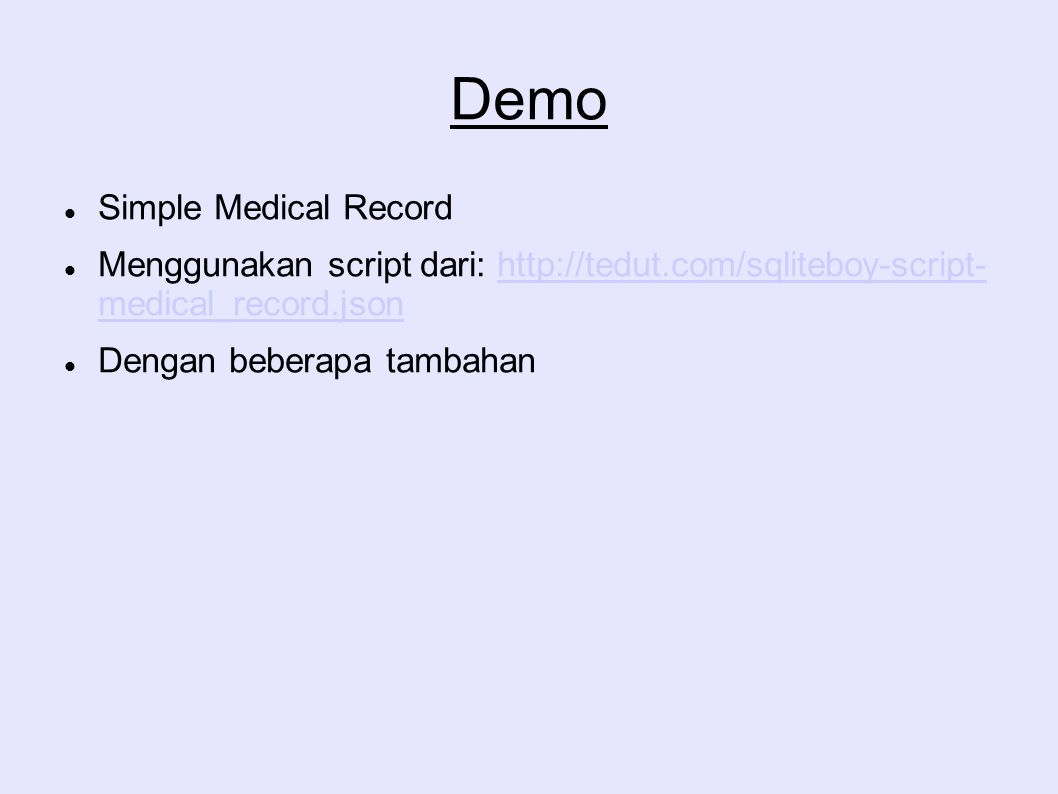 Demo Simple Medical Record Menggunakan script dari: http://tedut.com/sqliteboy-script- medical_record.jsonhttp://tedut.com/sqliteboy-script- medical_record.json Dengan beberapa tambahan