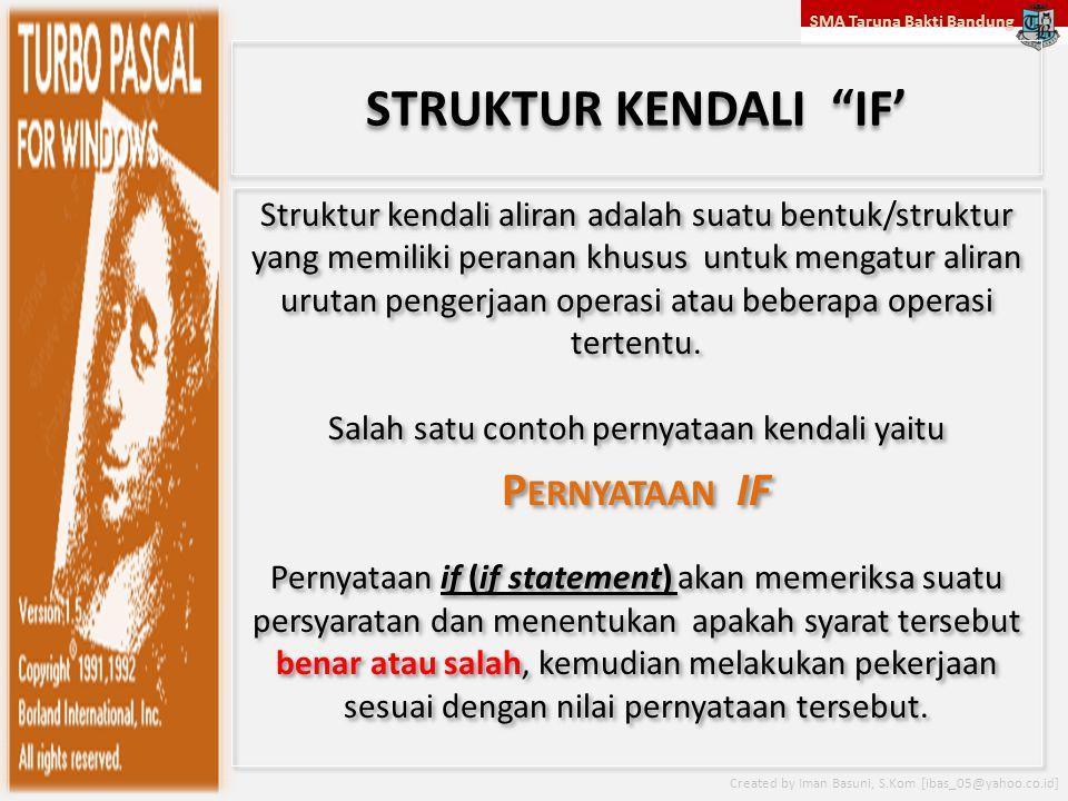 "SMA Taruna Bakti Bandung Created by Iman Basuni, S.Kom [ibas_05@yahoo.co.id] STRUKTUR KENDALI ""IF' Struktur kendali aliran adalah suatu bentuk/struktu"