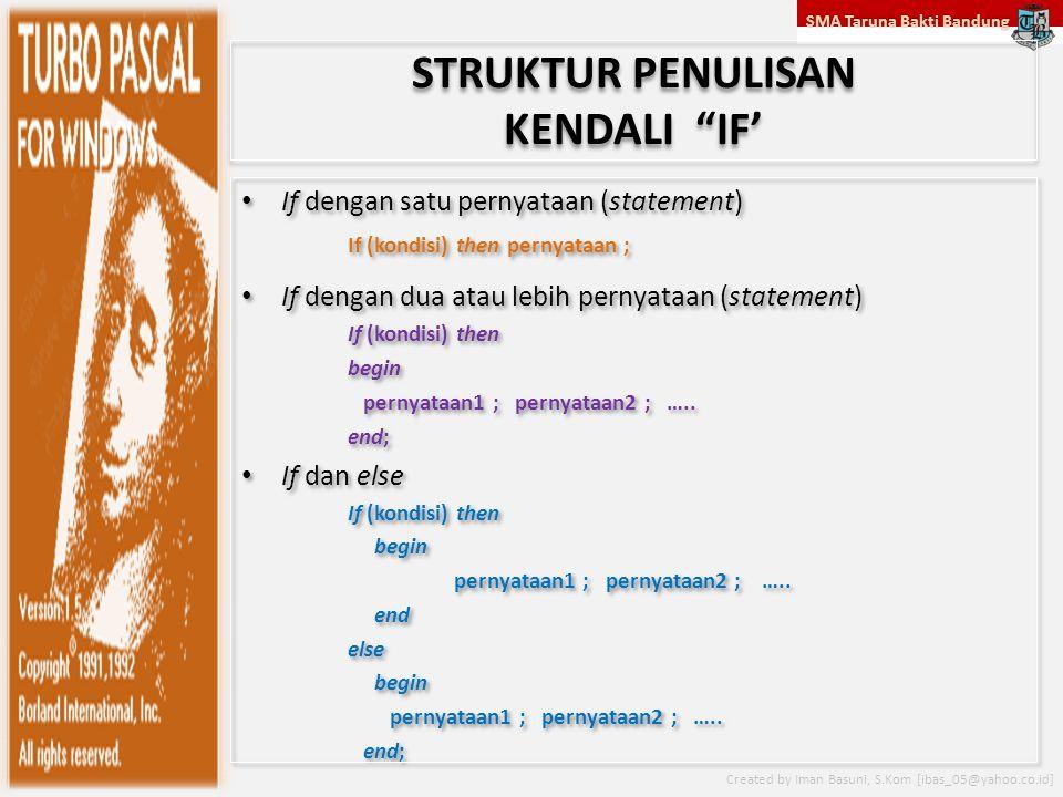 SMA Taruna Bakti Bandung Created by Iman Basuni, S.Kom [ibas_05@yahoo.co.id] STRUKTUR PENULISAN KENDALI IF' If dengan satu pernyataan (statement) If (kondisi) then pernyataan ; If dengan dua atau lebih pernyataan (statement) If (kondisi) then begin pernyataan1 ; pernyataan2 ; …..
