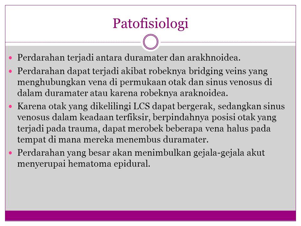 Patofisiologi Perdarahan terjadi antara duramater dan arakhnoidea.