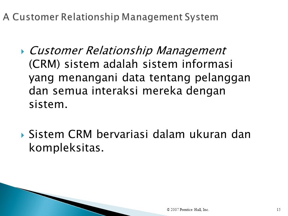  Customer Relationship Management (CRM) sistem adalah sistem informasi yang menangani data tentang pelanggan dan semua interaksi mereka dengan sistem