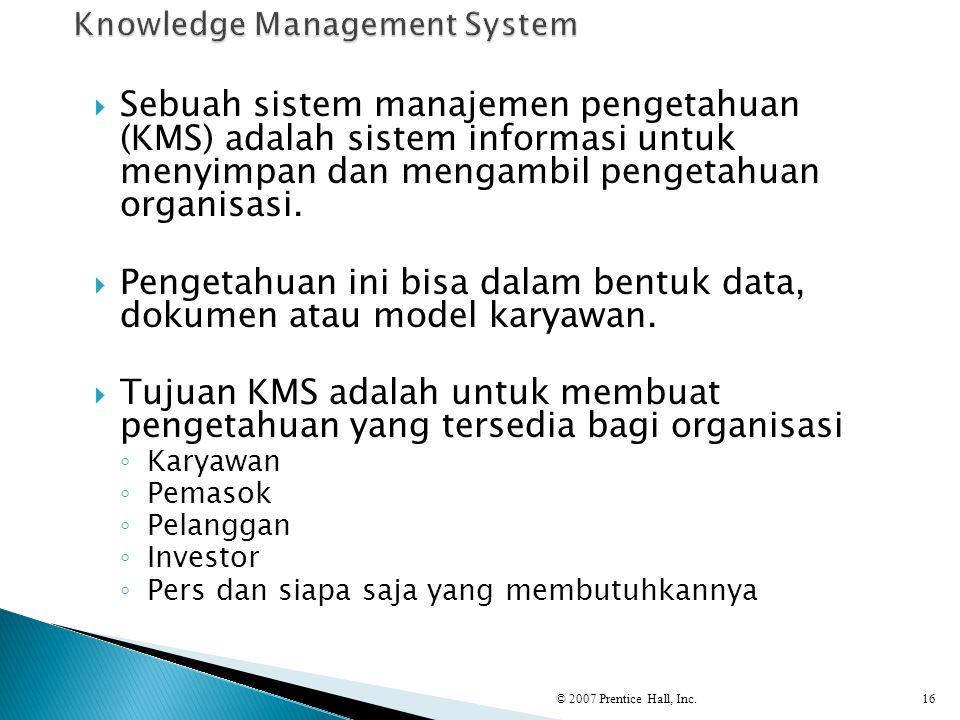  Sebuah sistem manajemen pengetahuan (KMS) adalah sistem informasi untuk menyimpan dan mengambil pengetahuan organisasi.  Pengetahuan ini bisa dalam