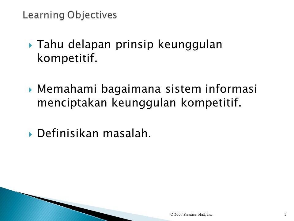  Tahu delapan prinsip keunggulan kompetitif.  Memahami bagaimana sistem informasi menciptakan keunggulan kompetitif.  Definisikan masalah. © 2007 P