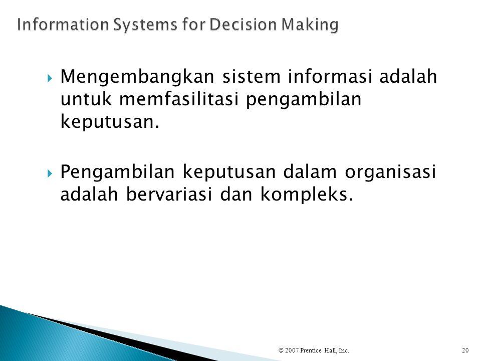  Mengembangkan sistem informasi adalah untuk memfasilitasi pengambilan keputusan.  Pengambilan keputusan dalam organisasi adalah bervariasi dan komp