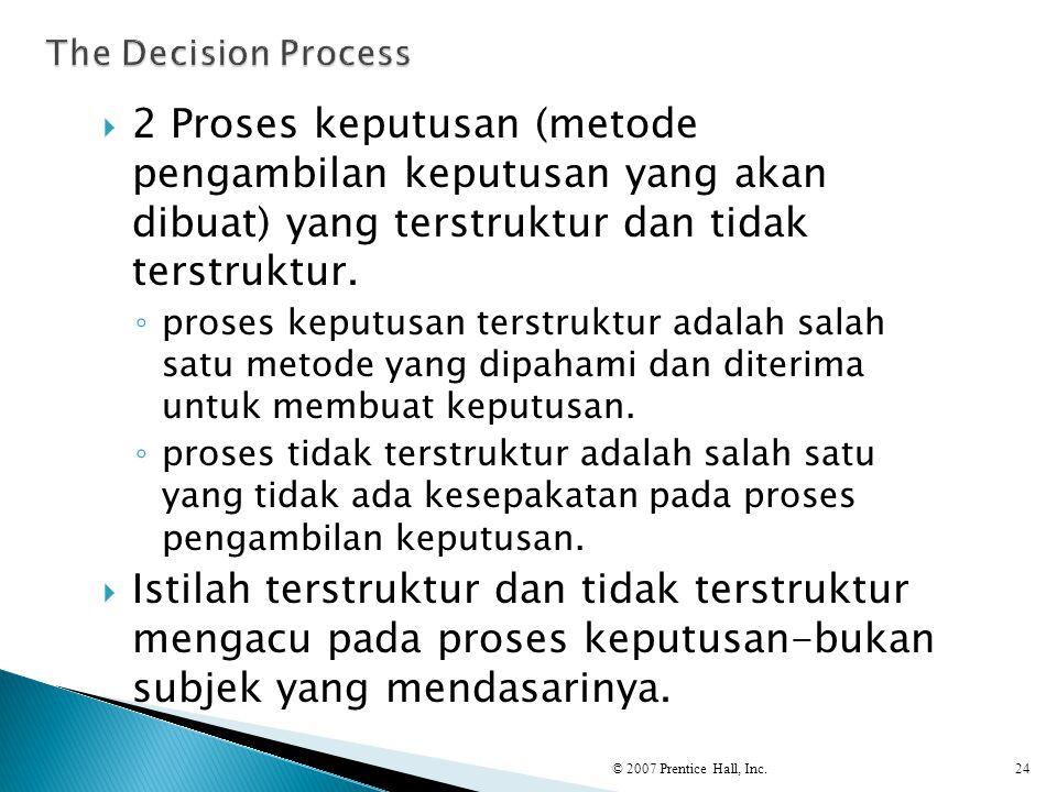  2 Proses keputusan (metode pengambilan keputusan yang akan dibuat) yang terstruktur dan tidak terstruktur. ◦ proses keputusan terstruktur adalah sal