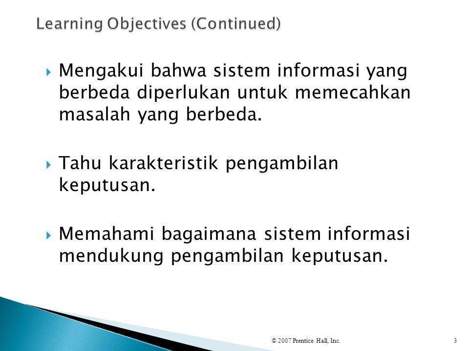  Mengakui bahwa sistem informasi yang berbeda diperlukan untuk memecahkan masalah yang berbeda.  Tahu karakteristik pengambilan keputusan.  Memaham