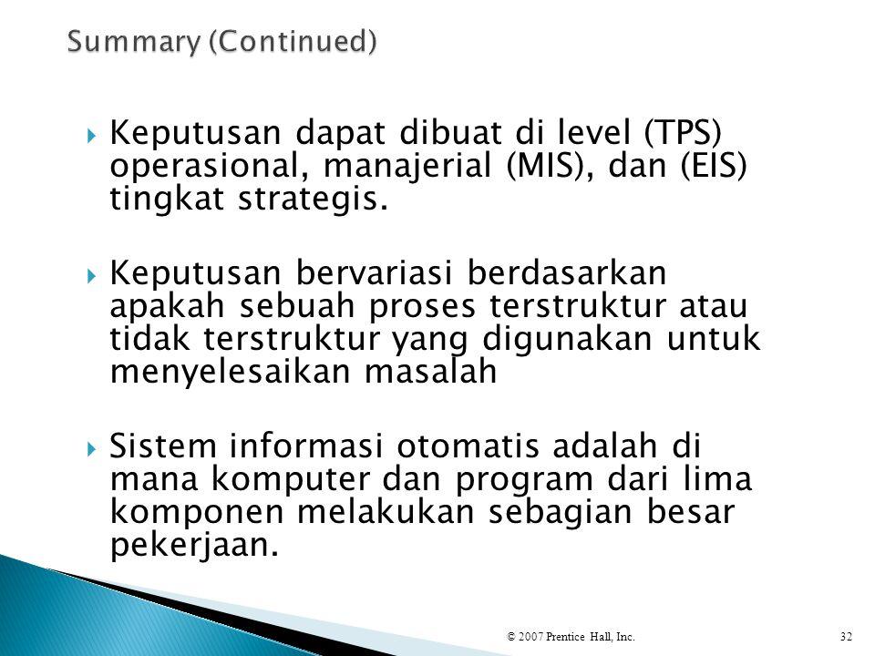  Keputusan dapat dibuat di level (TPS) operasional, manajerial (MIS), dan (EIS) tingkat strategis.  Keputusan bervariasi berdasarkan apakah sebuah p
