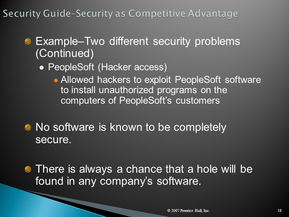 © 2007 Prentice Hall, Inc.38 Example–Two different security problems (Continued) PeopleSoft (Hacker access) Allowed hackers to exploit PeopleSoft soft