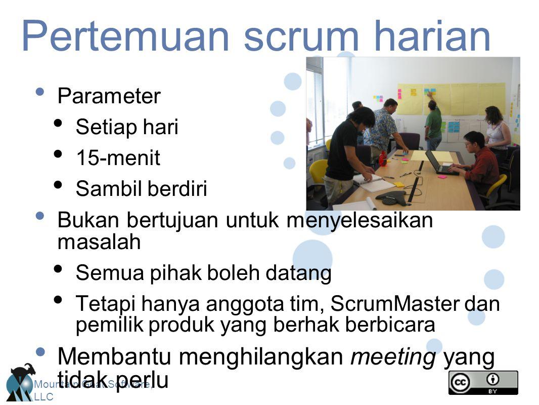 Mountain Goat Software, LLC Pertemuan scrum harian Parameter Setiap hari 15-menit Sambil berdiri Bukan bertujuan untuk menyelesaikan masalah Semua pihak boleh datang Tetapi hanya anggota tim, ScrumMaster dan pemilik produk yang berhak berbicara Membantu menghilangkan meeting yang tidak perlu
