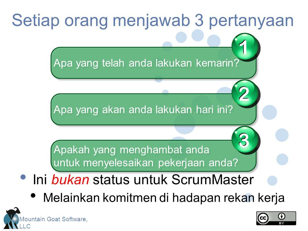 Mountain Goat Software, LLC Setiap orang menjawab 3 pertanyaan Ini bukan status untuk ScrumMaster Melainkan komitmen di hadapan rekan kerja Apa yang telah anda lakukan kemarin.