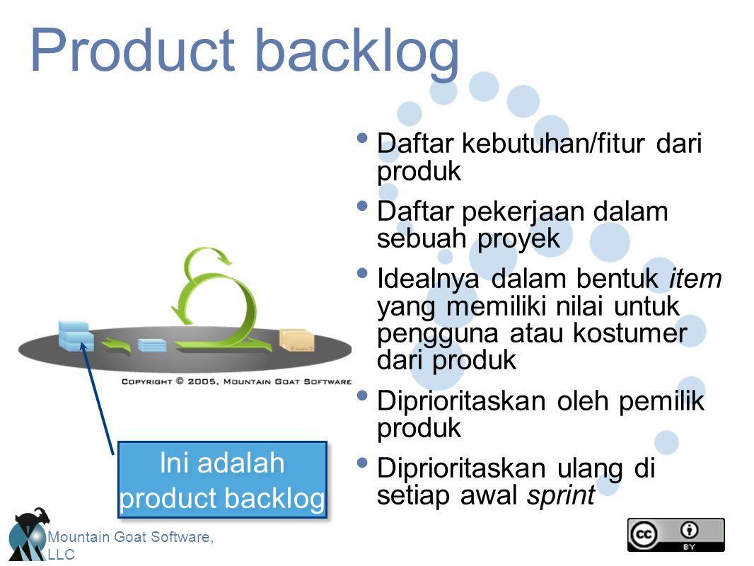 Mountain Goat Software, LLC Product backlog Daftar kebutuhan/fitur dari produk Daftar pekerjaan dalam sebuah proyek Idealnya dalam bentuk item yang memiliki nilai untuk pengguna atau kostumer dari produk Diprioritaskan oleh pemilik produk Diprioritaskan ulang di setiap awal sprint Ini adalah product backlog