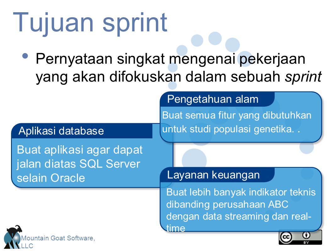Mountain Goat Software, LLC Tujuan sprint Pernyataan singkat mengenai pekerjaan yang akan difokuskan dalam sebuah sprint Aplikasi database Layanan keuangan Pengetahuan alam Buat semua fitur yang dibutuhkan untuk studi populasi genetika..