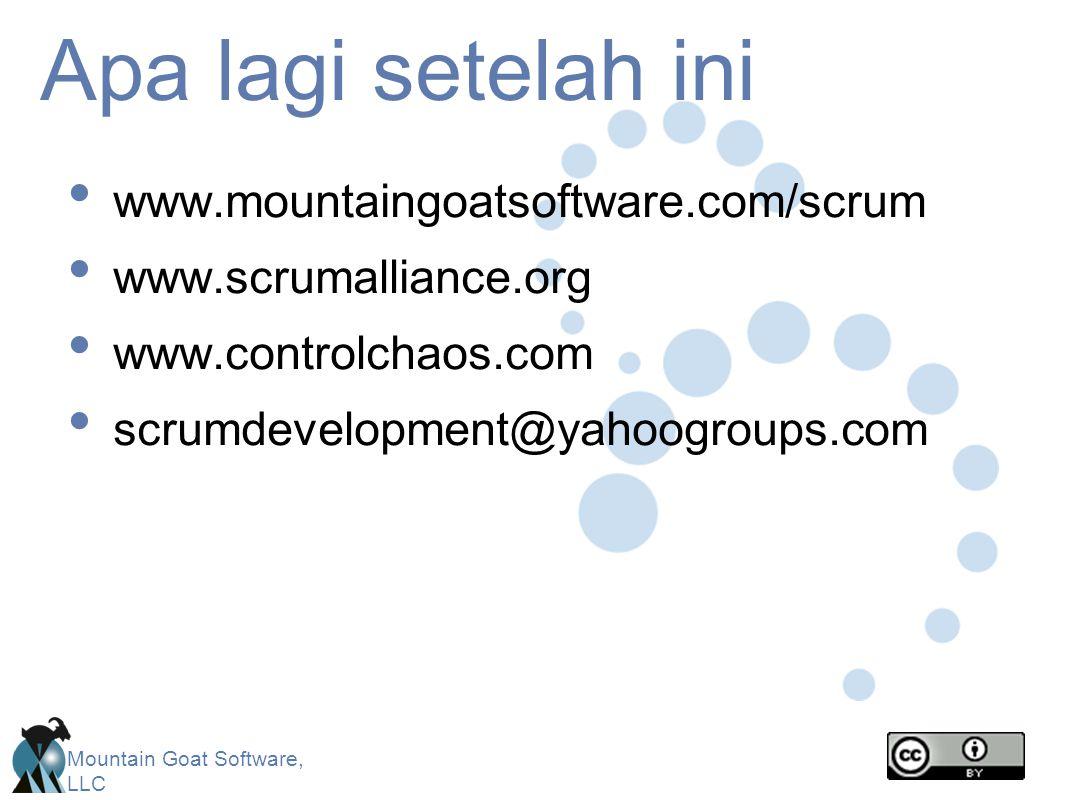 Mountain Goat Software, LLC Apa lagi setelah ini www.mountaingoatsoftware.com/scrum www.scrumalliance.org www.controlchaos.com scrumdevelopment@yahoogroups.com