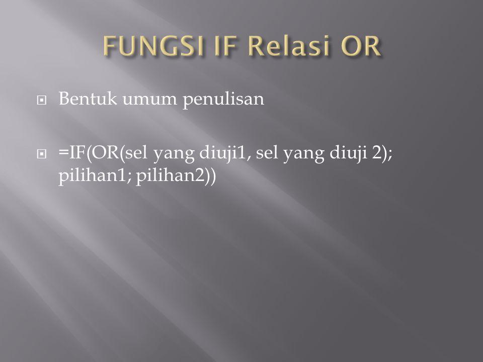  Bentuk umum penulisan  =IF(OR(sel yang diuji1, sel yang diuji 2); pilihan1; pilihan2))