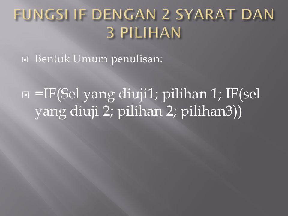  Bentuk Umum penulisan:  =IF(Sel yang diuji1; pilihan 1; IF(sel yang diuji 2; pilihan 2; pilihan3))