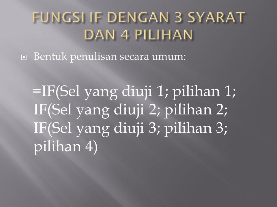  Bentuk penulisan secara umum: =IF(Sel yang diuji 1; pilihan 1; IF(Sel yang diuji 2; pilihan 2; IF(Sel yang diuji 3; pilihan 3; pilihan 4)