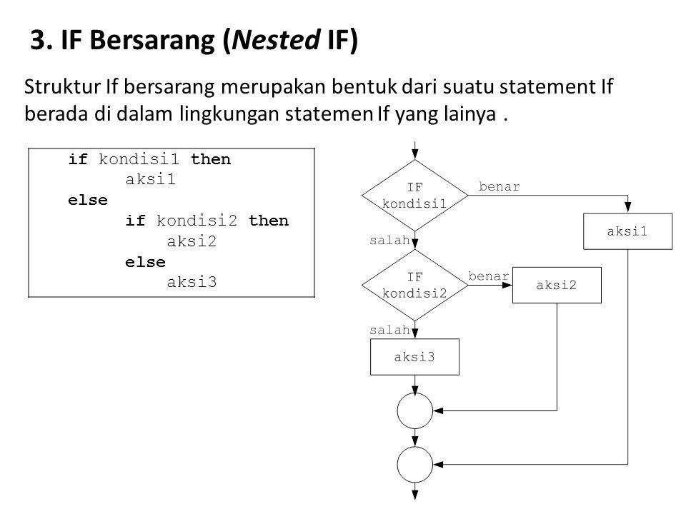 3. IF Bersarang (Nested IF) Struktur If bersarang merupakan bentuk dari suatu statement If berada di dalam lingkungan statemen If yang lainya. if kond