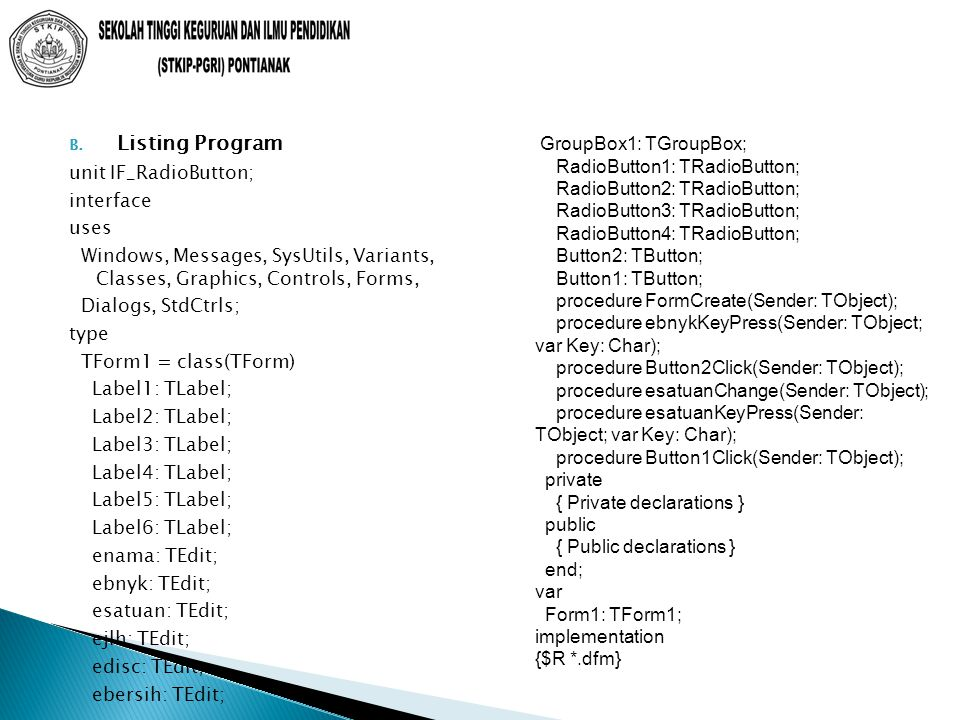 B. Listing Program unit IF_RadioButton; interface uses Windows, Messages, SysUtils, Variants, Classes, Graphics, Controls, Forms, Dialogs, StdCtrls; t