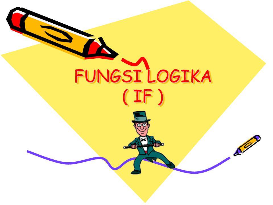 FUNGSI LOGIKA IF Rumus Umum : =IF(logical_test;[value_if_true];[ value_if_false]) =IF(Persyaratan/Pernyataan;Jawaban Betul;Jawaban Salah) =IF(P;B;S) Catatan : -Jumlah P & B bisa > 1 -Jumlah S hanya1 (jawaban paling akhir) -Tanda pemisah antara Pernyataan dan jawaban bisa koma bisa titik koma, tergantung komputer nya di setting English atau Indonesia) -Syarat / Jawaban yang berupa teks harus diapit dengan tanda petik ….