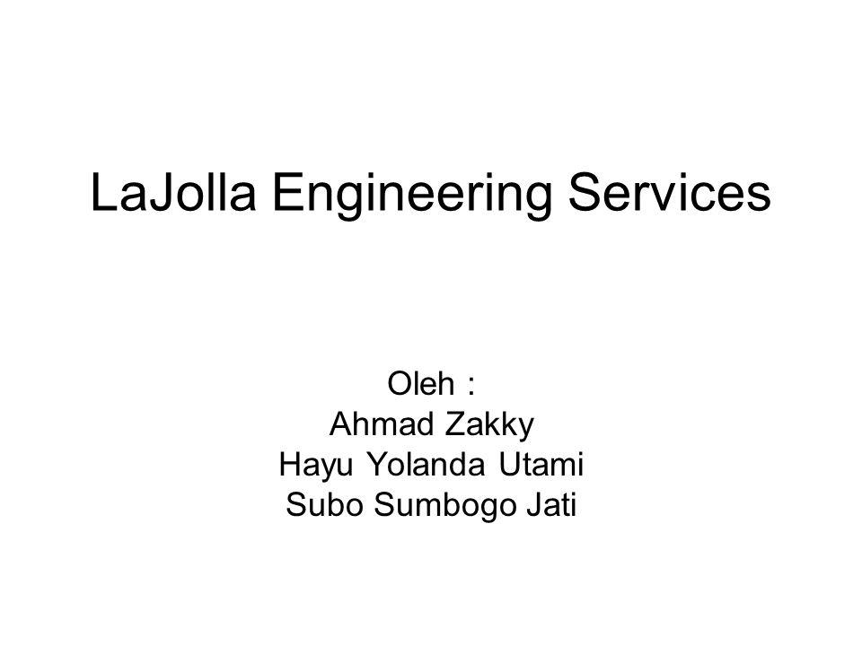 LaJolla Engineering Services Oleh : Ahmad Zakky Hayu Yolanda Utami Subo Sumbogo Jati