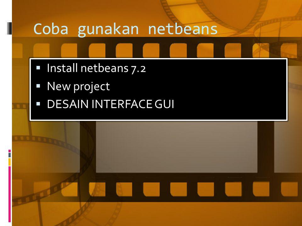 Coba gunakan netbeans  Install netbeans 7.2  New project  DESAIN INTERFACE GUI