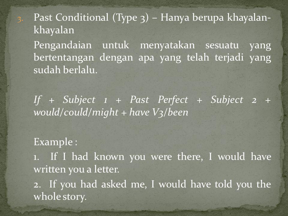 3. Past Conditional (Type 3) – Hanya berupa khayalan- khayalan Pengandaian untuk menyatakan sesuatu yang bertentangan dengan apa yang telah terjadi ya