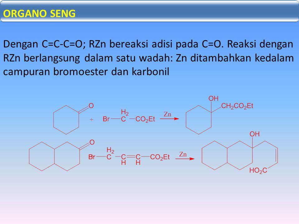 Adisi Nukleofilik C=X: Dengan C=C-C=O; RZn bereaksi adisi pada C=O. Reaksi dengan RZn berlangsung dalam satu wadah: Zn ditambahkan kedalam campuran br