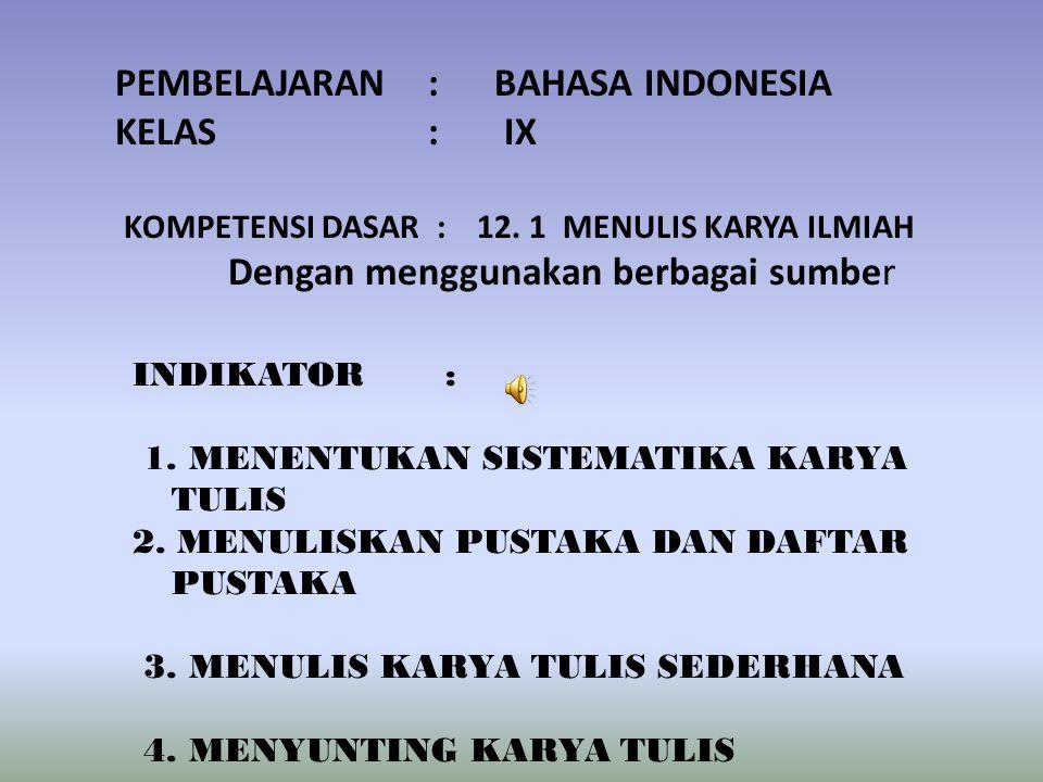 PEMBELAJARAN: BAHASA INDONESIA KELAS: IX KOMPETENSI DASAR : 12.