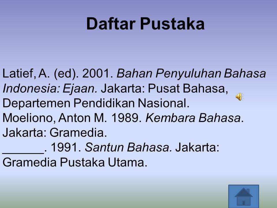 Daftar Pustaka Latief, A.(ed). 2001. Bahan Penyuluhan Bahasa Indonesia: Ejaan.