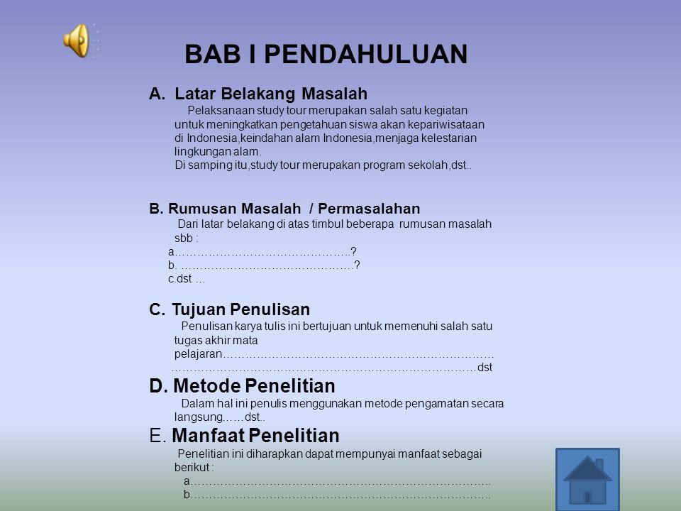 BAB I PENDAHULUAN A.Latar Belakang Masalah Pelaksanaan study tour merupakan salah satu kegiatan untuk meningkatkan pengetahuan siswa akan kepariwisataan di Indonesia,keindahan alam Indonesia,menjaga kelestarian lingkungan alam.