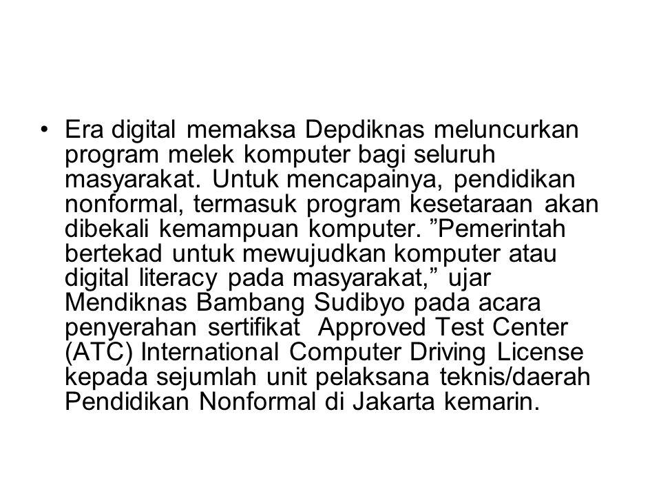 Era digital memaksa Depdiknas meluncurkan program melek komputer bagi seluruh masyarakat. Untuk mencapainya, pendidikan nonformal, termasuk program ke