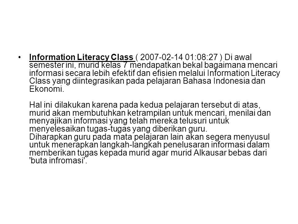 Information Literacy Class ( 2007-02-14 01:08:27 ) Di awal semester ini, murid kelas 7 mendapatkan bekal bagaimana mencari informasi secara lebih efek