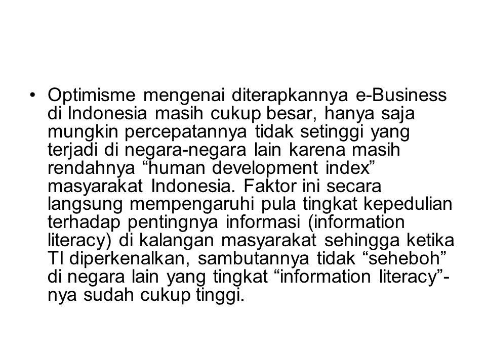 Optimisme mengenai diterapkannya e-Business di Indonesia masih cukup besar, hanya saja mungkin percepatannya tidak setinggi yang terjadi di negara-neg