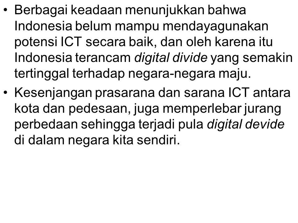 Berbagai keadaan menunjukkan bahwa Indonesia belum mampu mendayagunakan potensi ICT secara baik, dan oleh karena itu Indonesia terancam digital divide