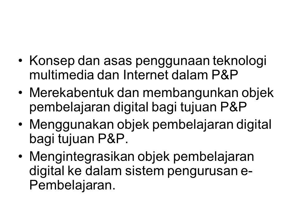 Konsep dan asas penggunaan teknologi multimedia dan Internet dalam P&P Merekabentuk dan membangunkan objek pembelajaran digital bagi tujuan P&P Menggu