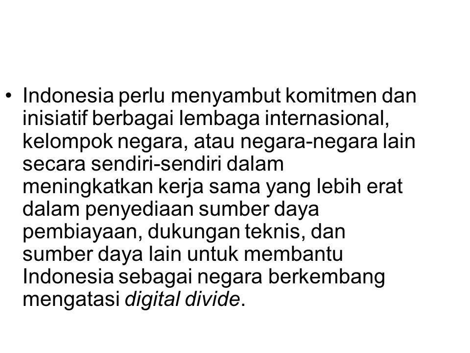 Indonesia perlu menyambut komitmen dan inisiatif berbagai lembaga internasional, kelompok negara, atau negara-negara lain secara sendiri-sendiri dalam