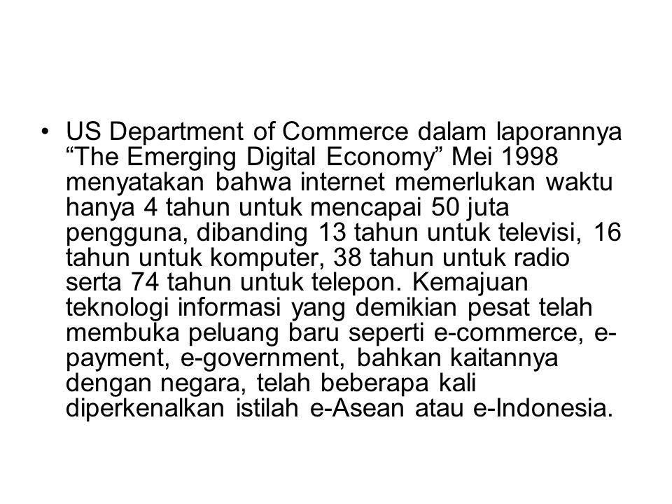 """US Department of Commerce dalam laporannya """"The Emerging Digital Economy"""" Mei 1998 menyatakan bahwa internet memerlukan waktu hanya 4 tahun untuk menc"""