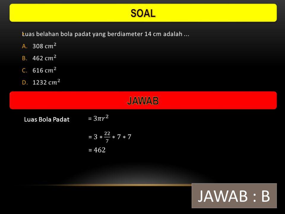 Bangun ruang berikut yang mempunyai bidang sisi 2 buah adalah A.Tabung B.Kerucut C.Bola D.Selimut tabung KERUCUT  Sisi alas dan selimut JAWAB : B