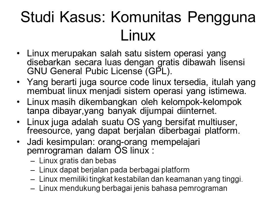 Studi Kasus: Komunitas Pengguna Linux Linux merupakan salah satu sistem operasi yang disebarkan secara luas dengan gratis dibawah lisensi GNU General