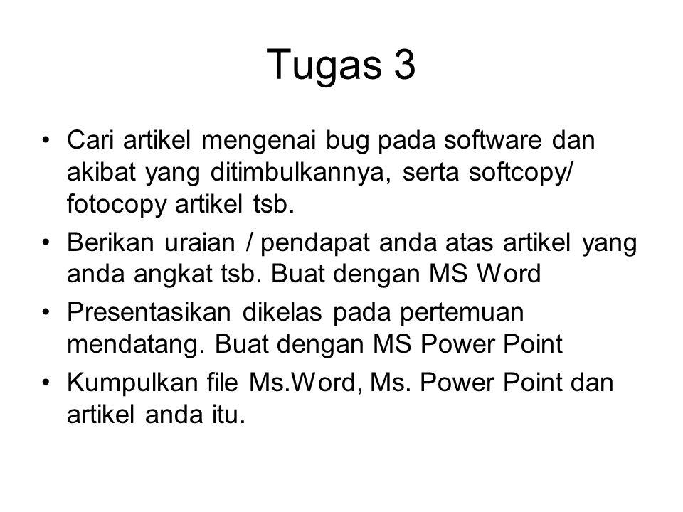 Tugas 3 Cari artikel mengenai bug pada software dan akibat yang ditimbulkannya, serta softcopy/ fotocopy artikel tsb. Berikan uraian / pendapat anda a
