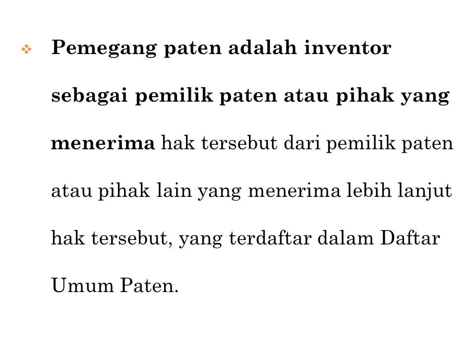  Pemegang paten adalah inventor sebagai pemilik paten atau pihak yang menerima hak tersebut dari pemilik paten atau pihak lain yang menerima lebih la