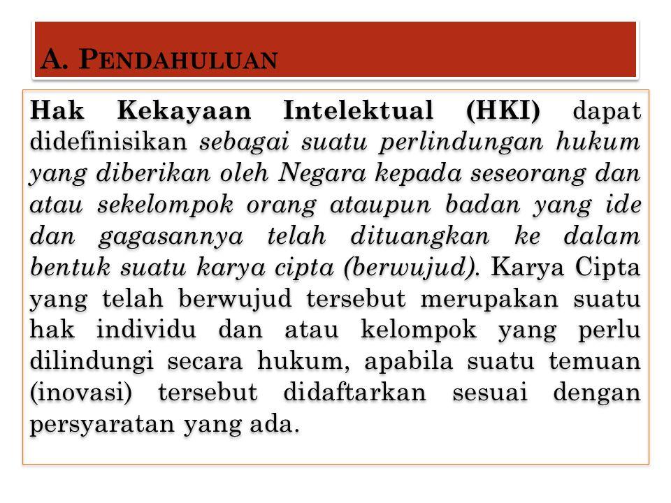 A. P ENDAHULUAN Hak Kekayaan Intelektual (HKI) dapat didefinisikan sebagai suatu perlindungan hukum yang diberikan oleh Negara kepada seseorang dan at