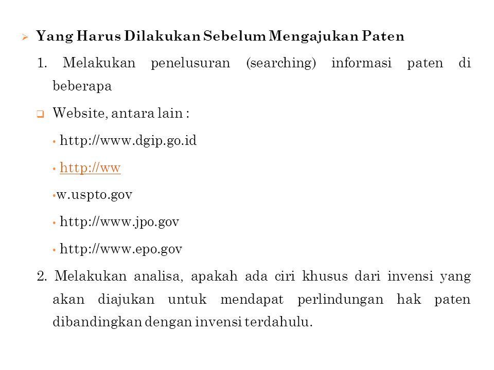  Yang Harus Dilakukan Sebelum Mengajukan Paten 1. Melakukan penelusuran (searching) informasi paten di beberapa  Website, antara lain : http://www.d