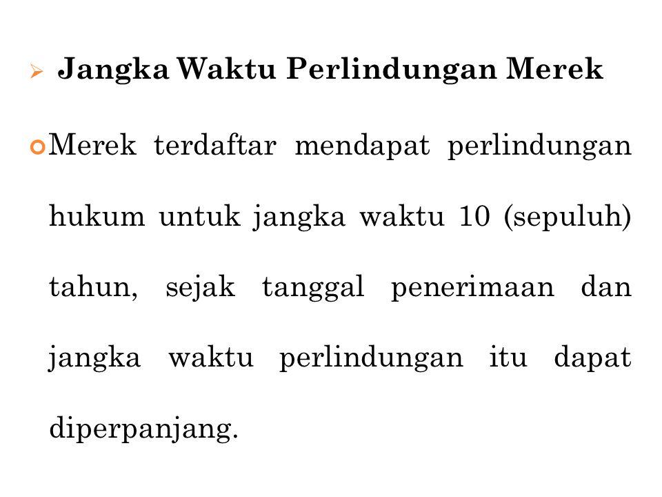 Jangka Waktu Perlindungan Merek Merek terdaftar mendapat perlindungan hukum untuk jangka waktu 10 (sepuluh) tahun, sejak tanggal penerimaan dan jang