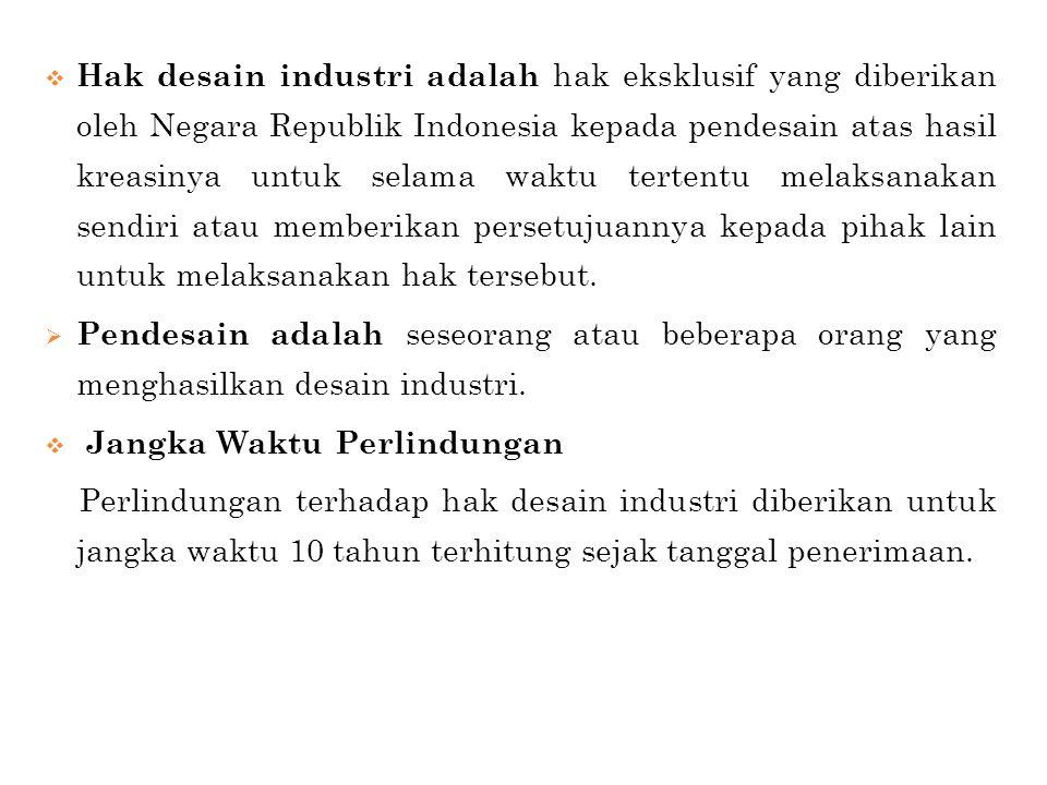 Hak desain industri adalah hak eksklusif yang diberikan oleh Negara Republik Indonesia kepada pendesain atas hasil kreasinya untuk selama waktu tert